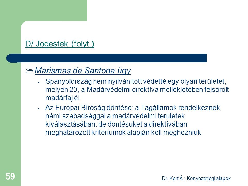 Dr. Kert Á.: Könyezetjogi alapok 59 D/ Jogestek (folyt.)  Marismas de Santona ügy - Spanyolország nem nyilvánított védetté egy olyan területet, melye