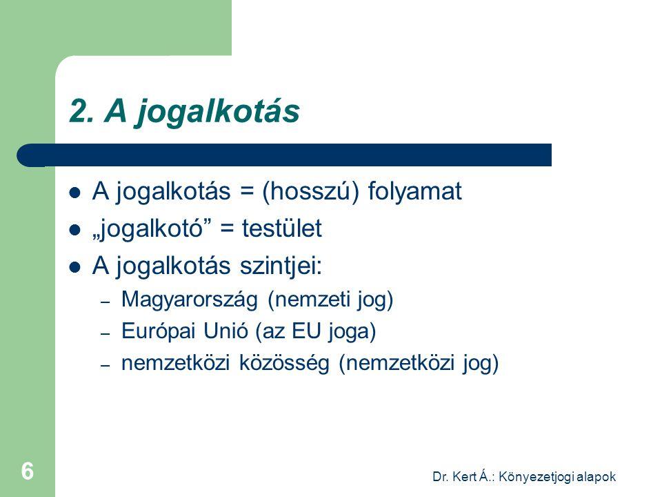 """Dr. Kert Á.: Könyezetjogi alapok 6 2. A jogalkotás A jogalkotás = (hosszú) folyamat """"jogalkotó"""" = testület A jogalkotás szintjei: – Magyarország (nemz"""