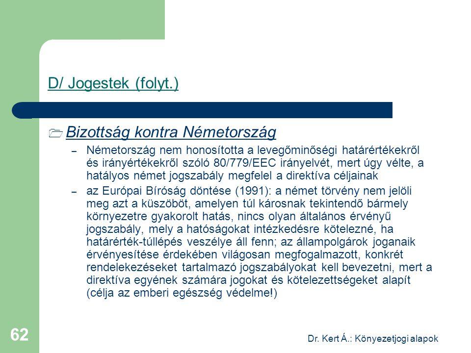Dr. Kert Á.: Könyezetjogi alapok 62 D/ Jogestek (folyt.)  Bizottság kontra Németország – Németország nem honosította a levegőminőségi határértékekről