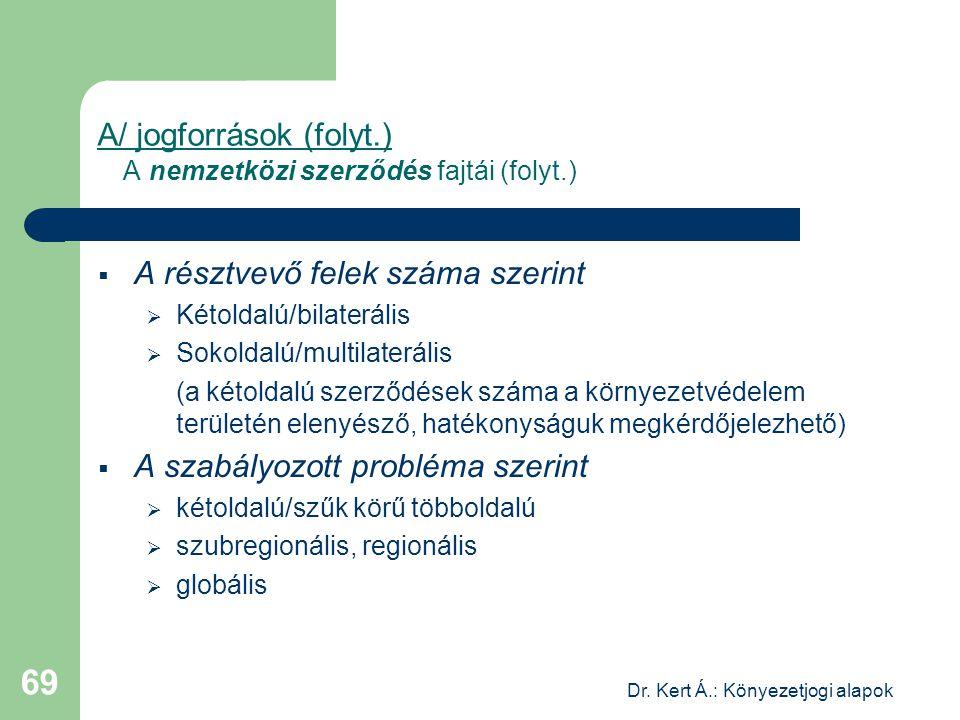 Dr. Kert Á.: Könyezetjogi alapok 69 A/ jogforrások (folyt.) A nemzetközi szerződés fajtái (folyt.)  A résztvevő felek száma szerint  Kétoldalú/bilat