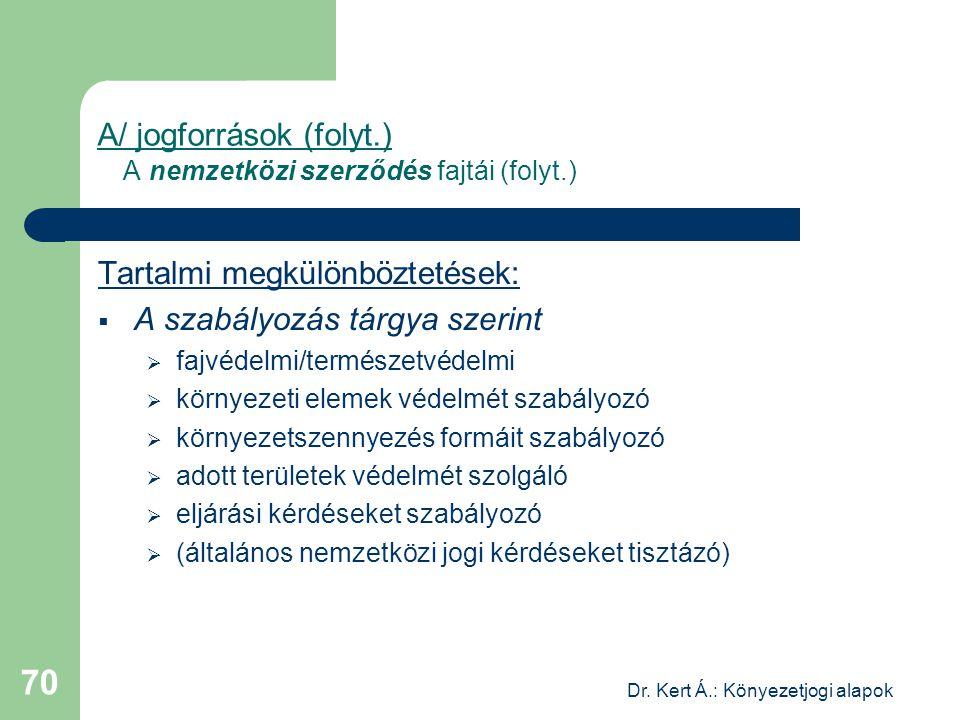 Dr. Kert Á.: Könyezetjogi alapok 70 A/ jogforrások (folyt.) A nemzetközi szerződés fajtái (folyt.) Tartalmi megkülönböztetések:  A szabályozás tárgya