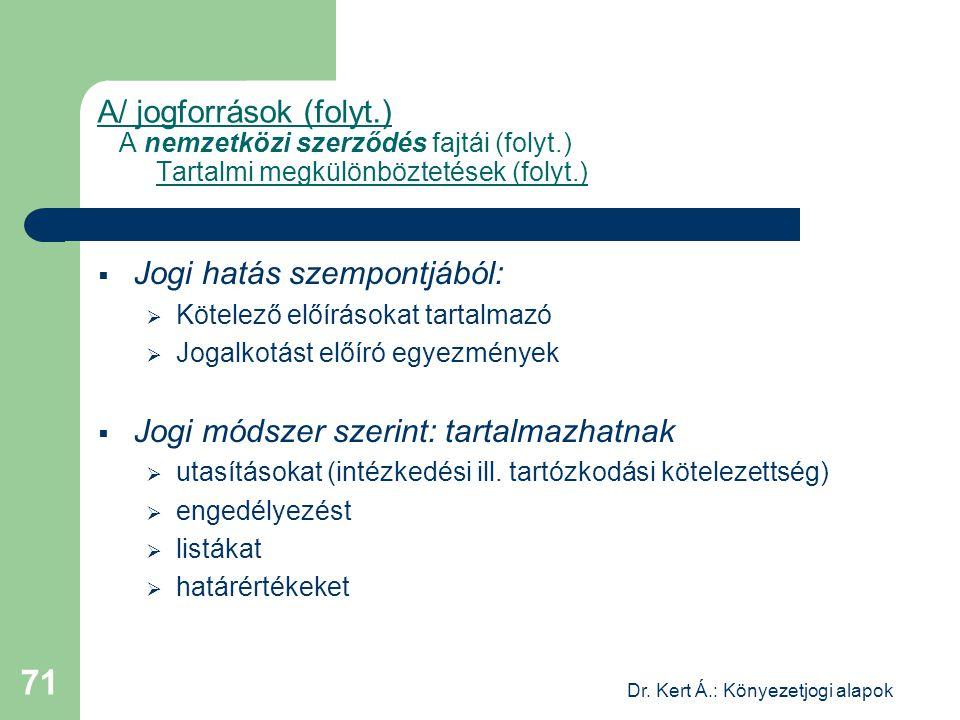 Dr. Kert Á.: Könyezetjogi alapok 71 A/ jogforrások (folyt.) A nemzetközi szerződés fajtái (folyt.) Tartalmi megkülönböztetések (folyt.)  Jogi hatás s