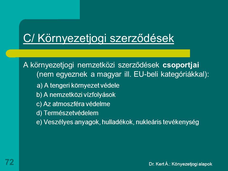 Dr. Kert Á.: Könyezetjogi alapok 72 C/ Környezetjogi szerződések A környezetjogi nemzetközi szerződések csoportjai (nem egyeznek a magyar ill. EU-beli