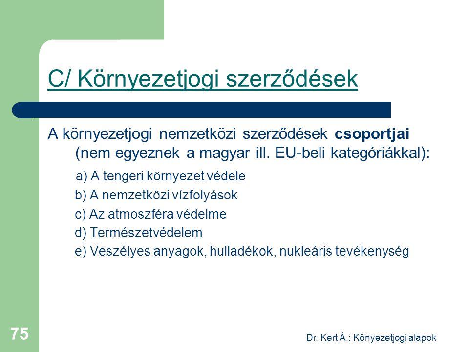 Dr. Kert Á.: Könyezetjogi alapok 75 C/ Környezetjogi szerződések A környezetjogi nemzetközi szerződések csoportjai (nem egyeznek a magyar ill. EU-beli