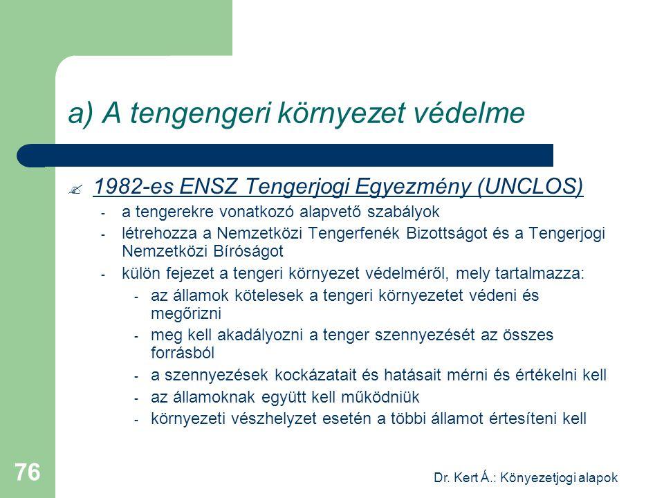 Dr. Kert Á.: Könyezetjogi alapok 76 a) A tengengeri környezet védelme  1982-es ENSZ Tengerjogi Egyezmény (UNCLOS) - a tengerekre vonatkozó alapvető s