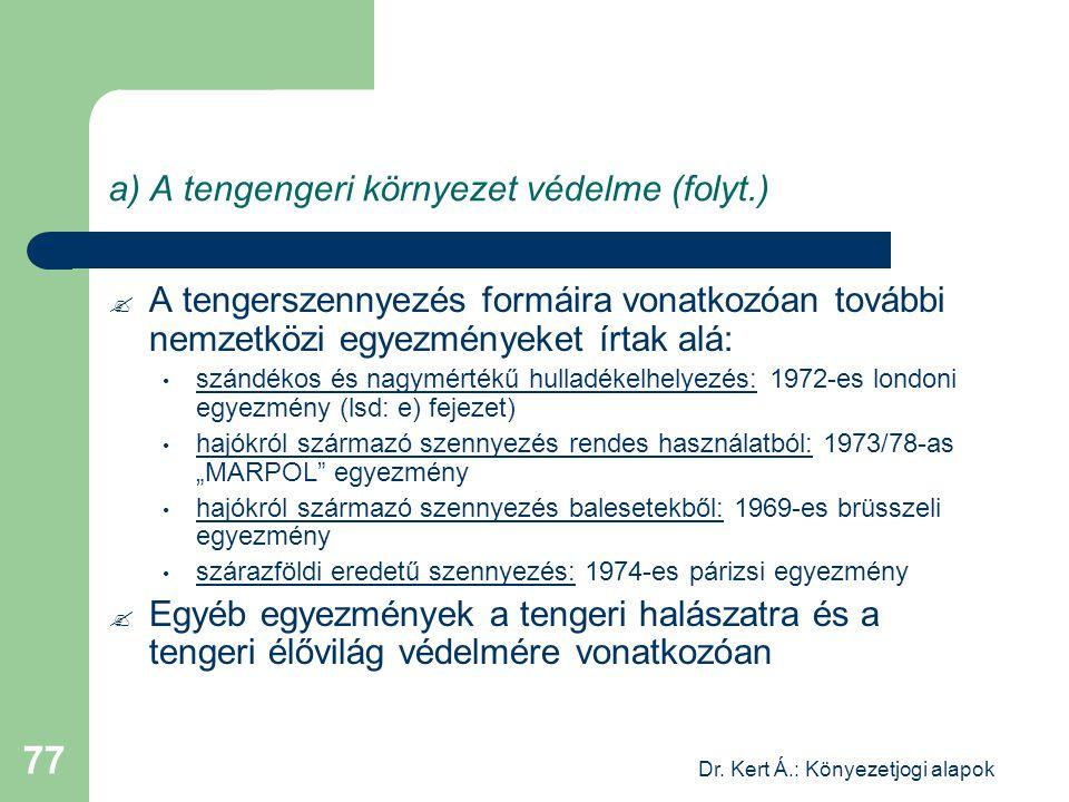 Dr. Kert Á.: Könyezetjogi alapok 77 a) A tengengeri környezet védelme (folyt.)  A tengerszennyezés formáira vonatkozóan további nemzetközi egyezménye