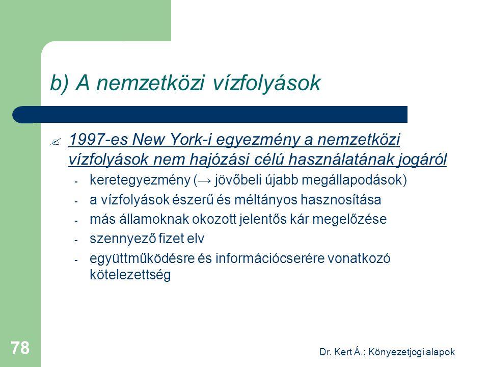 Dr. Kert Á.: Könyezetjogi alapok 78 b) A nemzetközi vízfolyások  1997-es New York-i egyezmény a nemzetközi vízfolyások nem hajózási célú használatána