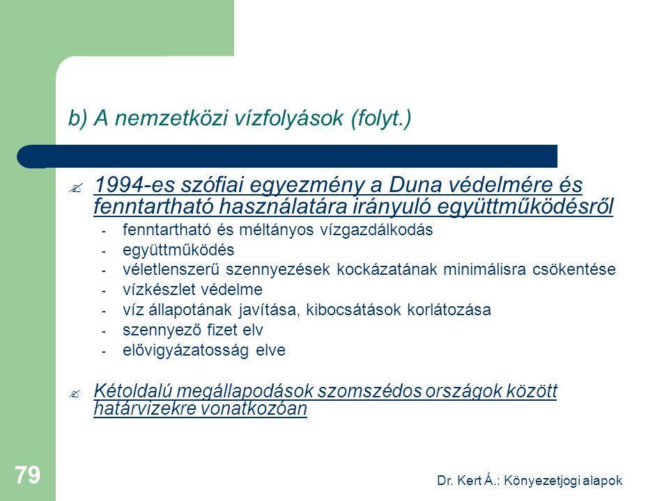 Dr. Kert Á.: Könyezetjogi alapok 79 b) A nemzetközi vízfolyások (folyt.)  1994-es szófiai egyezmény a Duna védelmére és fenntartható használatára irá
