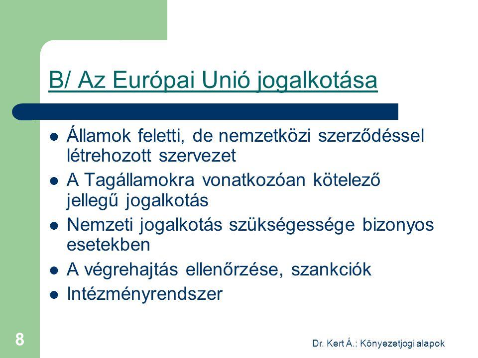 Dr. Kert Á.: Könyezetjogi alapok 8 B/ Az Európai Unió jogalkotása Államok feletti, de nemzetközi szerződéssel létrehozott szervezet A Tagállamokra von