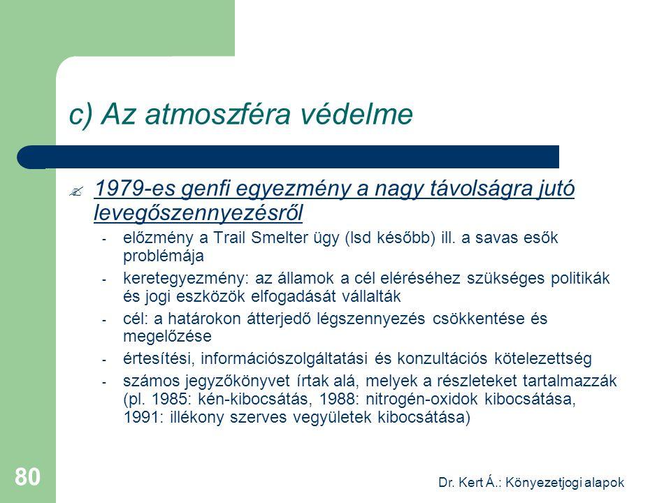 Dr. Kert Á.: Könyezetjogi alapok 80 c) Az atmoszféra védelme  1979-es genfi egyezmény a nagy távolságra jutó levegőszennyezésről - előzmény a Trail S