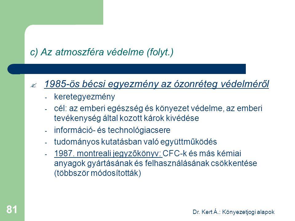 Dr. Kert Á.: Könyezetjogi alapok 81 c) Az atmoszféra védelme (folyt.)  1985-ös bécsi egyezmény az ózonréteg védelméről - keretegyezmény - cél: az emb