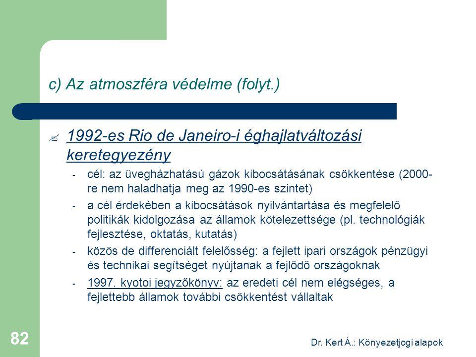 Dr. Kert Á.: Könyezetjogi alapok 82 c) Az atmoszféra védelme (folyt.)  1992-es Rio de Janeiro-i éghajlatváltozási keretegyezény - cél: az üvegházhatá