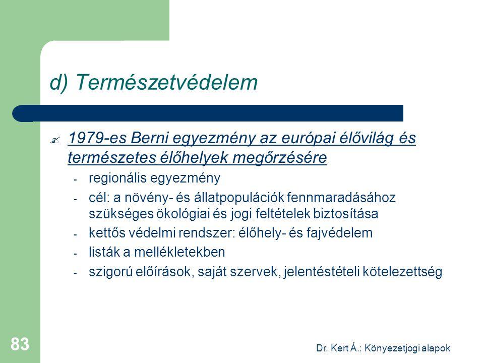 Dr. Kert Á.: Könyezetjogi alapok 83 d) Természetvédelem  1979-es Berni egyezmény az európai élővilág és természetes élőhelyek megőrzésére - regionáli