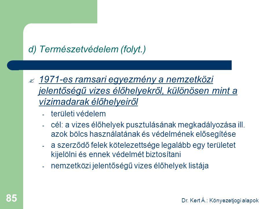Dr. Kert Á.: Könyezetjogi alapok 85 d) Természetvédelem (folyt.)  1971-es ramsari egyezmény a nemzetközi jelentőségű vizes élőhelyekről, különösen mi