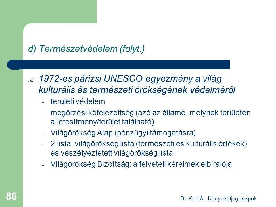 Dr. Kert Á.: Könyezetjogi alapok 86 d) Természetvédelem (folyt.)  1972-es párizsi UNESCO egyezmény a világ kulturális és természeti örökségének védel