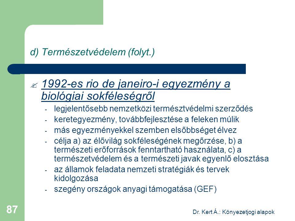 Dr. Kert Á.: Könyezetjogi alapok 87 d) Természetvédelem (folyt.)  1992-es rio de janeiro-i egyezmény a biológiai sokféleségről - legjelentősebb nemze