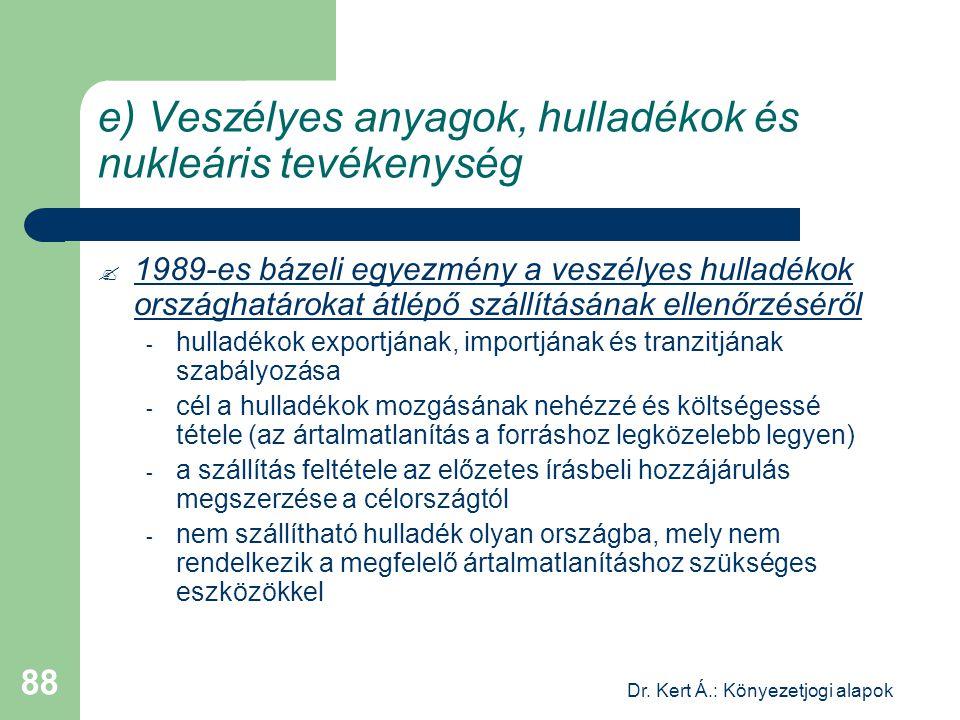 Dr. Kert Á.: Könyezetjogi alapok 88 e) Veszélyes anyagok, hulladékok és nukleáris tevékenység  1989-es bázeli egyezmény a veszélyes hulladékok ország