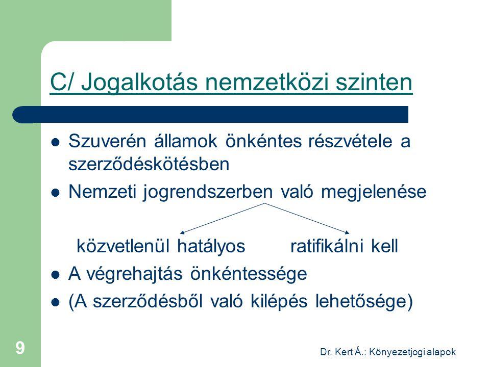 Dr.Kert Á.: Könyezetjogi alapok 10 3. A jogforrás A jogforrások: 1.