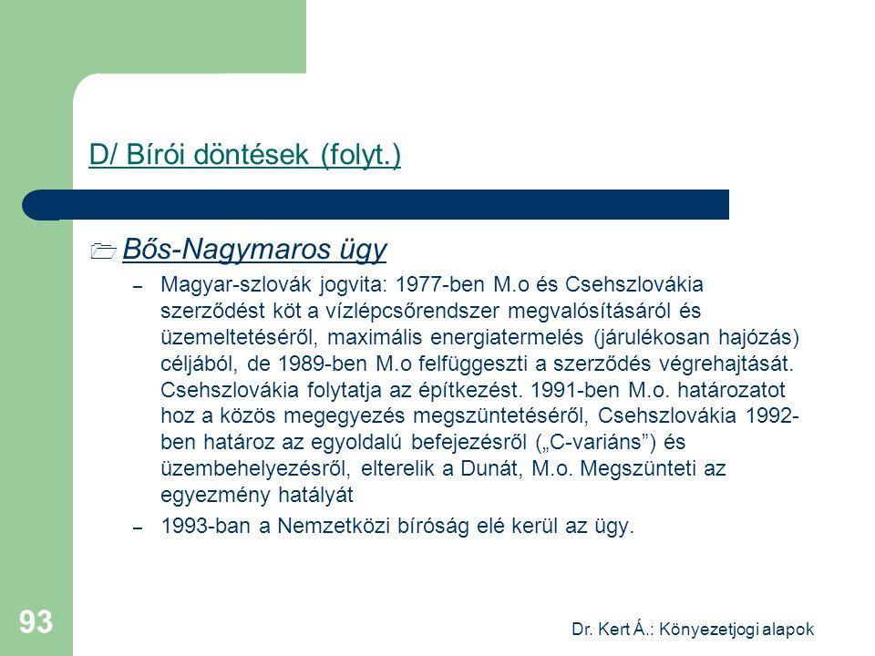 Dr. Kert Á.: Könyezetjogi alapok 93 D/ Bírói döntések (folyt.)  Bős-Nagymaros ügy – Magyar-szlovák jogvita: 1977-ben M.o és Csehszlovákia szerződést