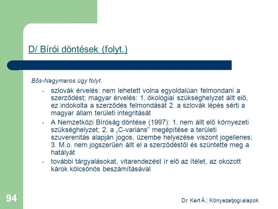 Dr. Kert Á.: Könyezetjogi alapok 94 D/ Bírói döntések (folyt.) Bős-Nagymaros ügy folyt. - szlovák érvelés: nem lehetett volna egyoldalúan felmondani a