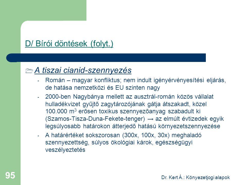 Dr. Kert Á.: Könyezetjogi alapok 95 D/ Bírói döntések (folyt.)  A tiszai cianid-szennyezés - Román – magyar konfliktus; nem indult igényérvényesítési