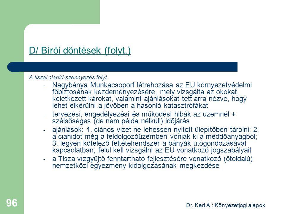 Dr. Kert Á.: Könyezetjogi alapok 96 D/ Bírói döntések (folyt.) A tiszai cianid-szennyezés folyt. - Nagybánya Munkacsoport létrehozása az EU környezetv
