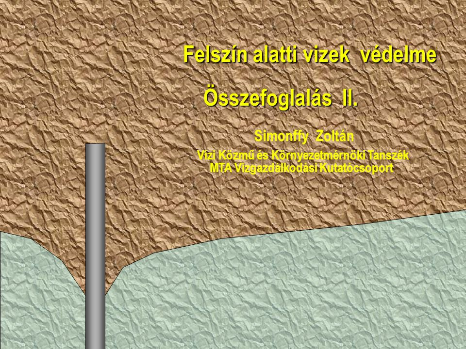 Felszín alatti vizek védelme Felszín alatti vizek védelme Összefoglalás II.