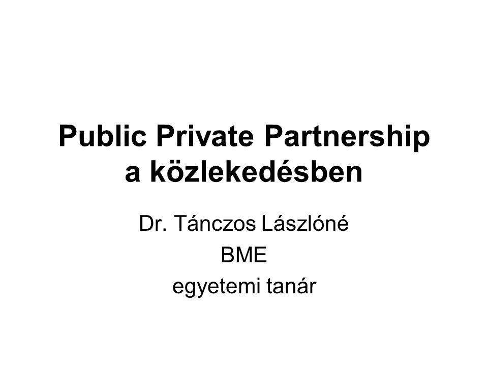 Public Private Partnership a közlekedésben Dr. Tánczos Lászlóné BME egyetemi tanár