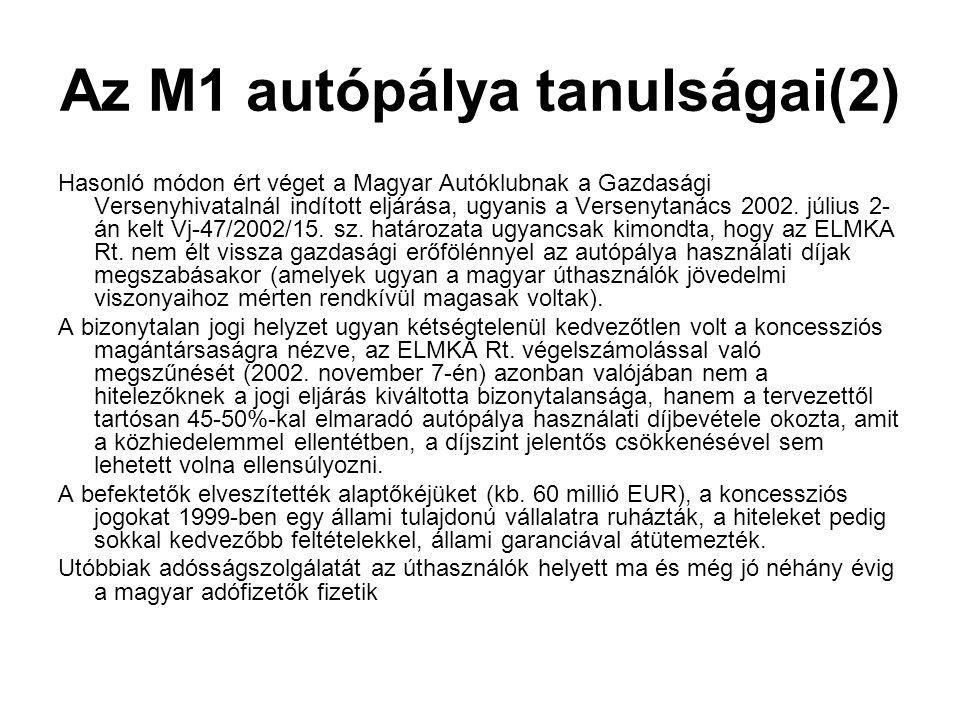 Az M1 autópálya tanulságai(2) Hasonló módon ért véget a Magyar Autóklubnak a Gazdasági Versenyhivatalnál indított eljárása, ugyanis a Versenytanács 2002.