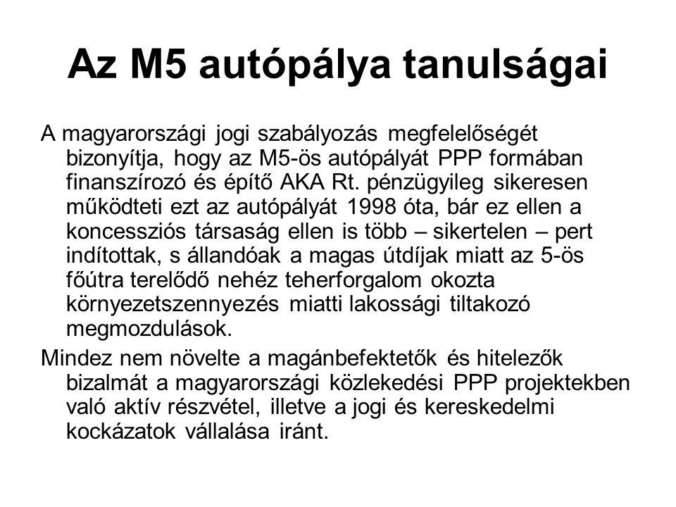 Az M5 autópálya tanulságai A magyarországi jogi szabályozás megfelelőségét bizonyítja, hogy az M5-ös autópályát PPP formában finanszírozó és építő AKA Rt.