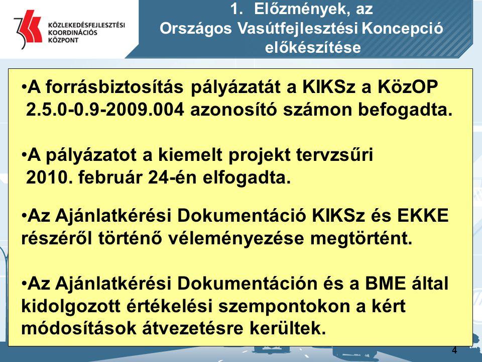 4 1.Előzmények, az Országos Vasútfejlesztési Koncepció előkészítése A forrásbiztosítás pályázatát a KIKSz a KözOP 2.5.0-0.9-2009.004 azonosító számon