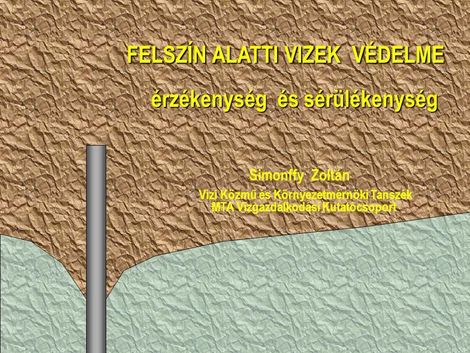 FELSZÍN ALATTI VIZEK VÉDELME FELSZÍN ALATTI VIZEK VÉDELME érzékenység és sérülékenység érzékenység és sérülékenység Simonffy Zoltán Vízi Közmű és Környezetmérnöki Tanszék MTA Vízgazdálkodási Kutatócsoport FELSZÍN ALATTI VIZEK VÉDELME FELSZÍN ALATTI VIZEK VÉDELME érzékenység és sérülékenység érzékenység és sérülékenység Simonffy Zoltán Vízi Közmű és Környezetmérnöki Tanszék MTA Vízgazdálkodási Kutatócsoport