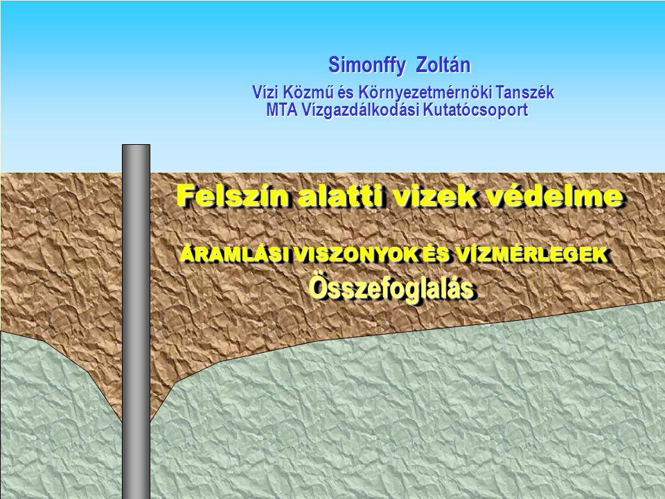 Felszín alatti vizek védelme Felszín alatti vizek védelme ÁRAMLÁSI VISZONYOK ÉS VÍZMÉRLEGEK Összefoglalás ÁRAMLÁSI VISZONYOK ÉS VÍZMÉRLEGEK Összefogla