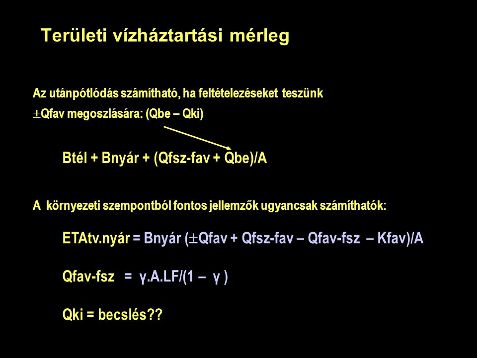 Területi vízháztartási mérleg Az utánpótlódás számítható, ha feltételezéseket teszünk  Qfav megoszlására: (Qbe – Qki) Btél + Bnyár + (Qfsz-fav + Qbe)