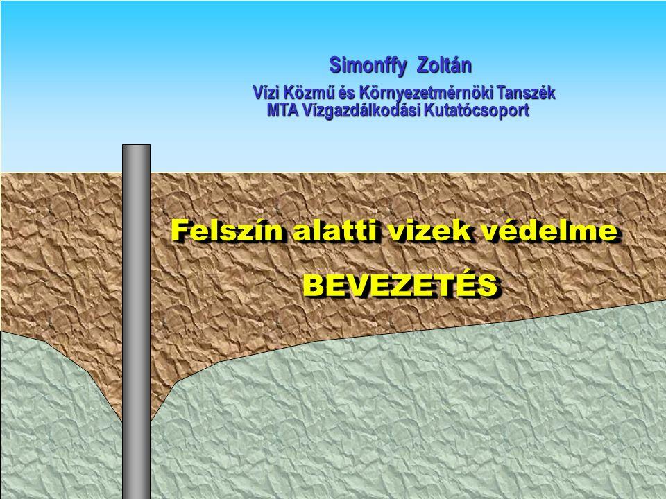 Felszín alatti vizek védelme Felszín alatti vizek védelme BEVEZETÉS BEVEZETÉS Felszín alatti vizek védelme Felszín alatti vizek védelme BEVEZETÉS BEVEZETÉS Simonffy Zoltán Simonffy Zoltán Vízi Közmű és Környezetmérnöki Tanszék Vízi Közmű és Környezetmérnöki Tanszék MTA Vízgazdálkodási Kutatócsoport MTA Vízgazdálkodási Kutatócsoport