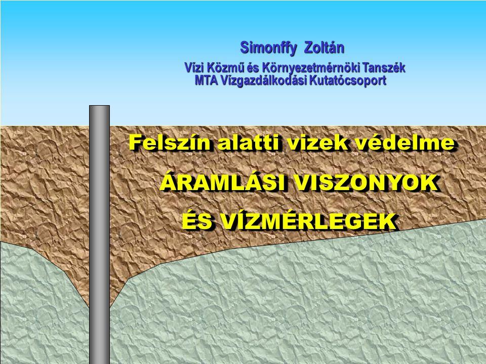 Felszín alatti vizek védelme Felszín alatti vizek védelme ÁRAMLÁSI VISZONYOK ÁRAMLÁSI VISZONYOK ÉS VÍZMÉRLEGEK ÉS VÍZMÉRLEGEK Felszín alatti vizek véd