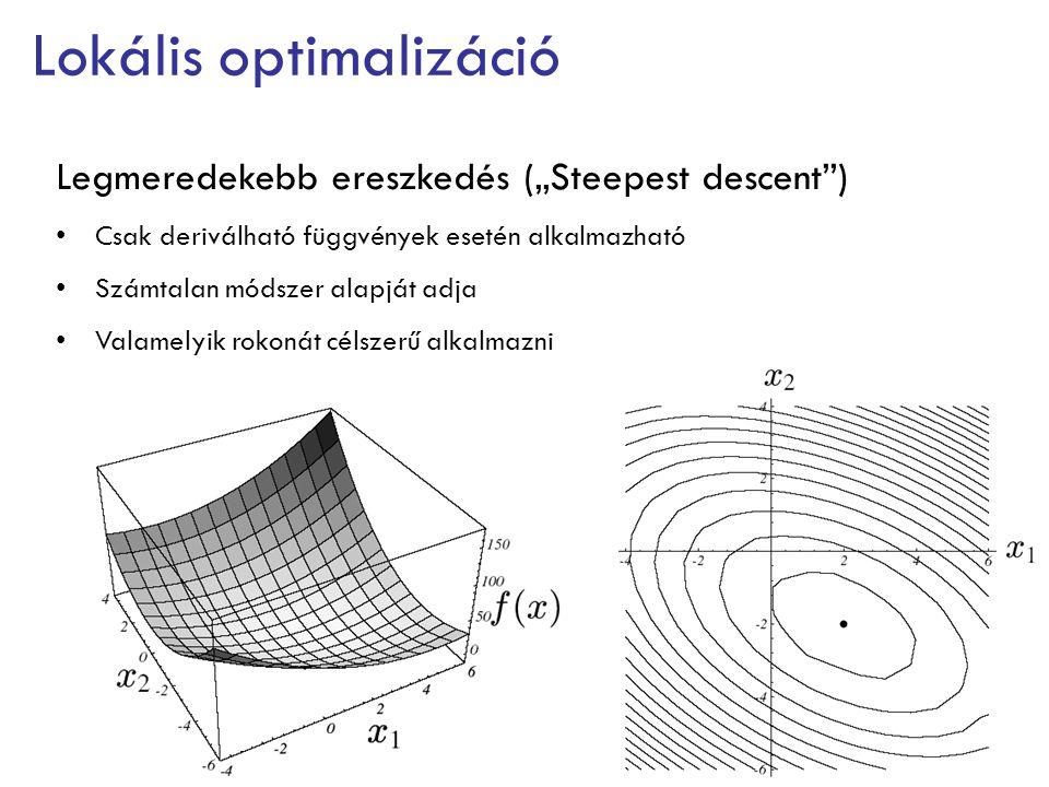 """Lokális optimalizáció Legmeredekebb ereszkedés (""""Steepest descent ) Csak deriválható függvények esetén alkalmazható Számtalan módszer alapját adja Valamelyik rokonát célszerű alkalmazni"""