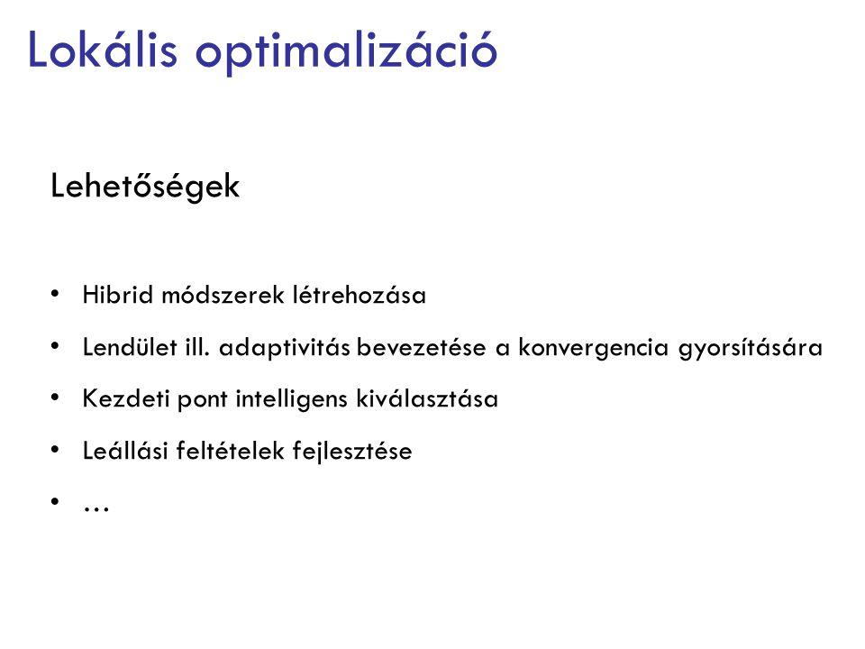 Lokális optimalizáció Lehetőségek Hibrid módszerek létrehozása Lendület ill. adaptivitás bevezetése a konvergencia gyorsítására Kezdeti pont intellige