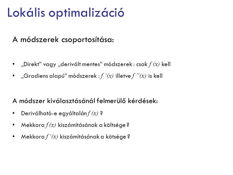 """Lokális optimalizáció A módszerek csoportosítása: """"Direkt vagy """"derivált mentes módszerek : csak f (x) kell """"Gradiens alapú módszerek : f '(x) illetve f ''(x) is kell A módszer kiválasztásánál felmerülő kérdések: Deriválható-e egyáltalán f (x) ."""
