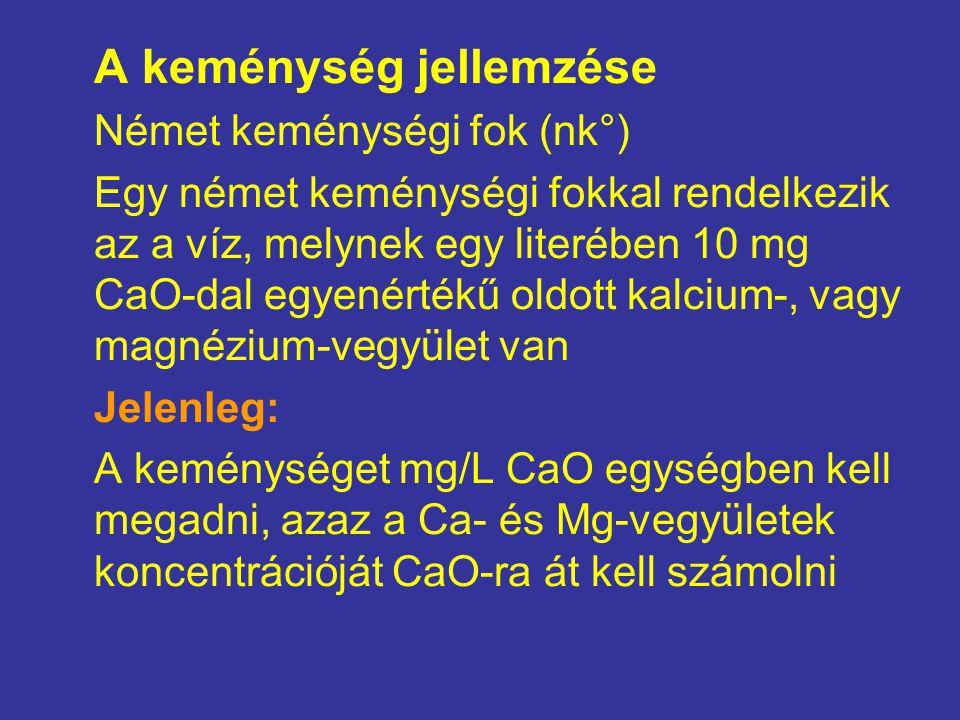 A keménység jellemzése Német keménységi fok (nk°) Egy német keménységi fokkal rendelkezik az a víz, melynek egy literében 10 mg CaO-dal egyenértékű ol