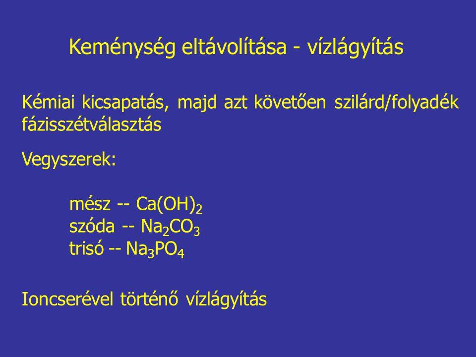 Keménység eltávolítása - vízlágyítás Kémiai kicsapatás, majd azt követően szilárd/folyadék fázisszétválasztás Vegyszerek: mész -- Ca(OH) 2 szóda -- Na