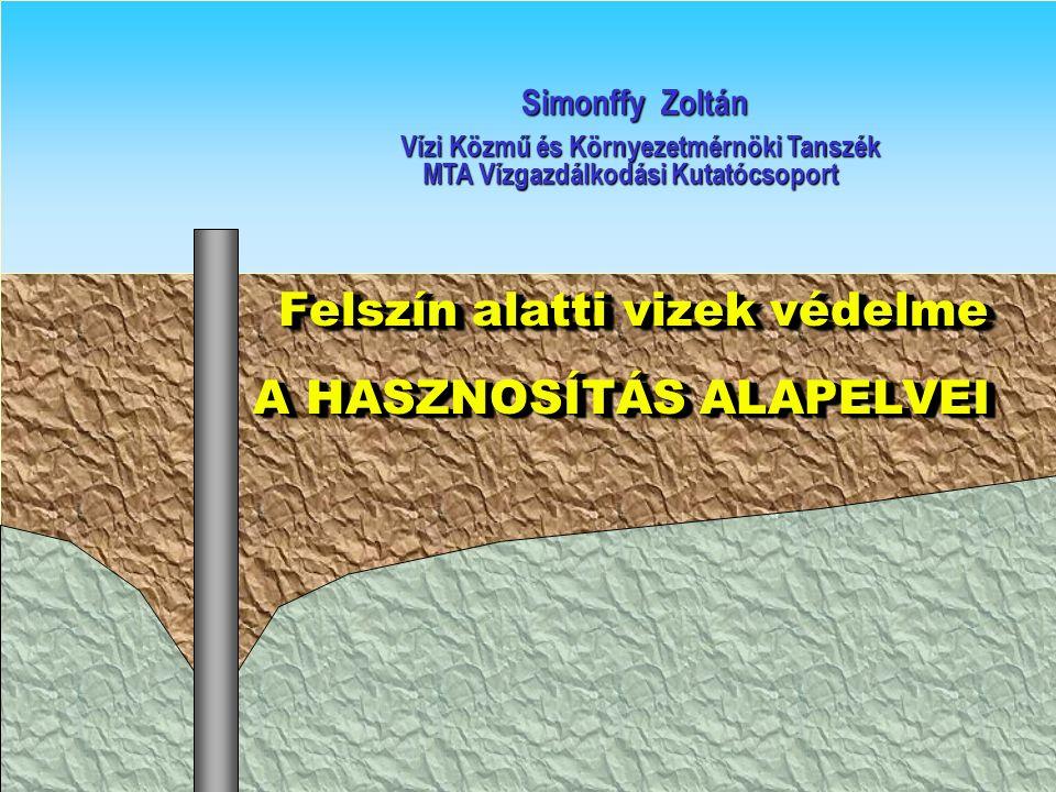 Felszín alatti vizek védelme Felszín alatti vizek védelme A HASZNOSÍTÁS ALAPELVEI A HASZNOSÍTÁS ALAPELVEI Felszín alatti vizek védelme Felszín alatti vizek védelme A HASZNOSÍTÁS ALAPELVEI A HASZNOSÍTÁS ALAPELVEI Simonffy Zoltán Simonffy Zoltán Vízi Közmű és Környezetmérnöki Tanszék Vízi Közmű és Környezetmérnöki Tanszék MTA Vízgazdálkodási Kutatócsoport MTA Vízgazdálkodási Kutatócsoport