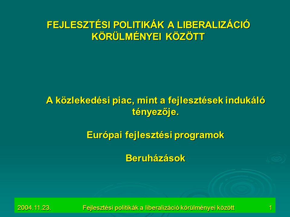 2004.11.23.Fejlesztési politikák a liberalizáció körülményei között1 FEJLESZTÉSI POLITIKÁK A LIBERALIZÁCIÓ KÖRÜLMÉNYEI KÖZÖTT A közlekedési piac, mint