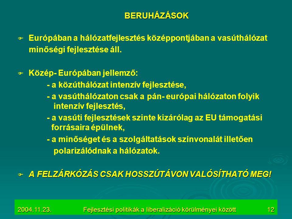 2004.11.23.Fejlesztési politikák a liberalizáció körülményei között12 BERUHÁZÁSOK   Európában a hálózatfejlesztés középpontjában a vasúthálózat minő