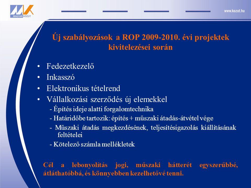 Új szabályozások a ROP 2009-2010. évi projektek kivitelezései során Fedezetkezelő Inkasszó Elektronikus tételrend Vállalkozási szerződés új elemekkel