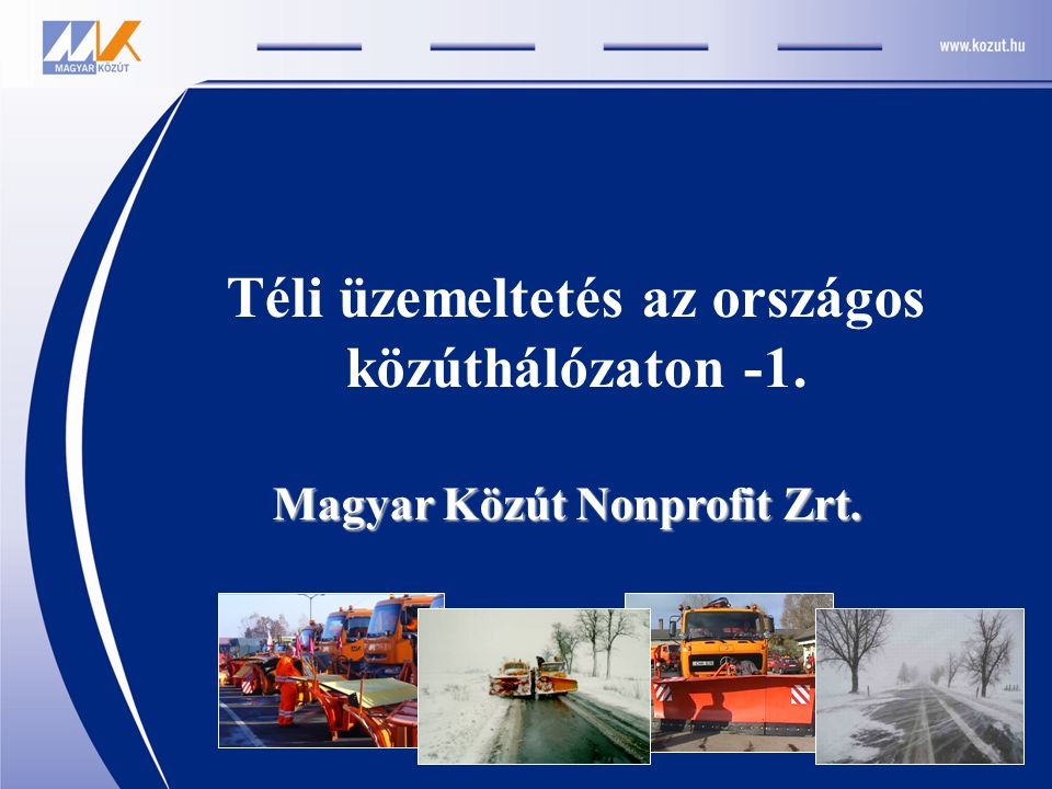 Téli üzemeltetés az országos közúthálózaton -1. Magyar Közút Nonprofit Zrt.