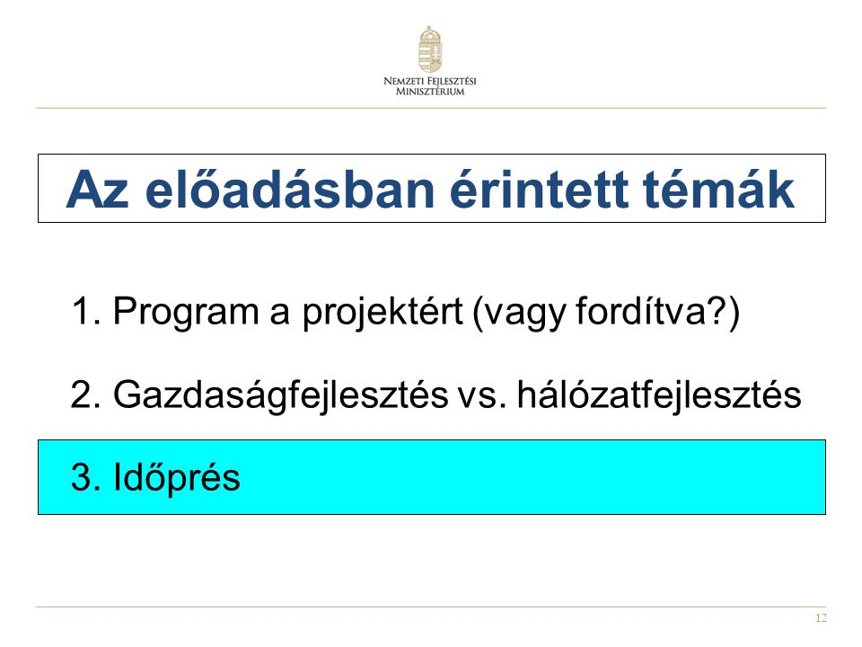 12 Az előadásban érintett témák 1. Program a projektért (vagy fordítva?) 2. Gazdaságfejlesztés vs. hálózatfejlesztés 3. Időprés