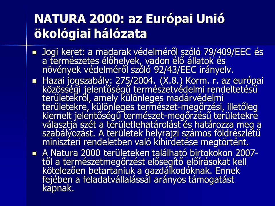 NATURA 2000: az Európai Unió ökológiai hálózata Jogi keret: a madarak védelméről szóló 79/409/EEC és a természetes élőhelyek, vadon élő állatok és növ
