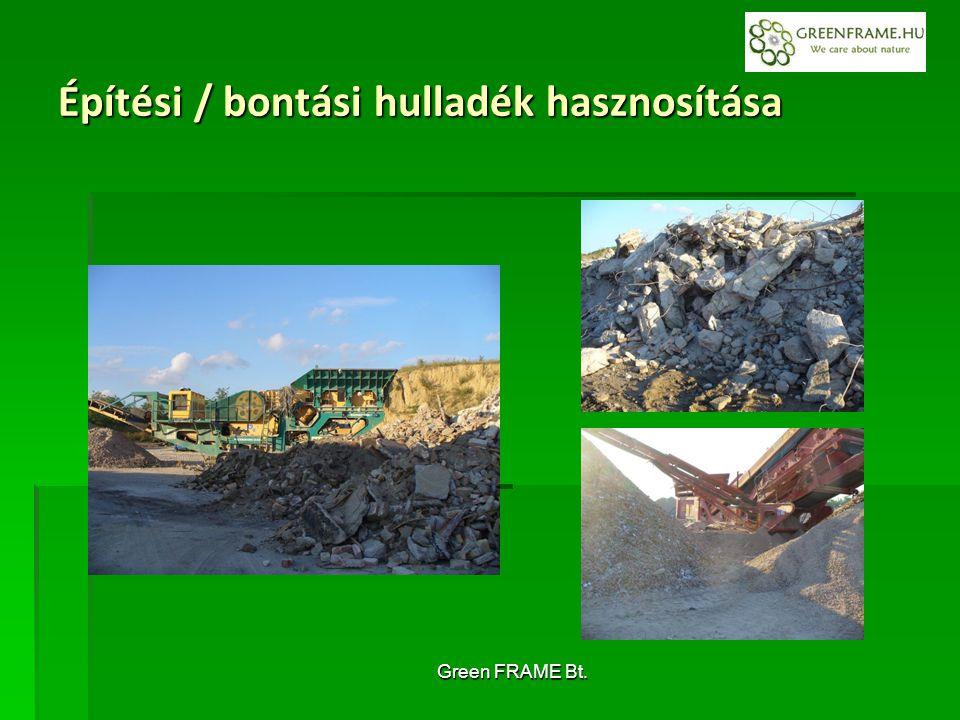Green FRAME Bt. Építési / bontási hulladék hasznosítása