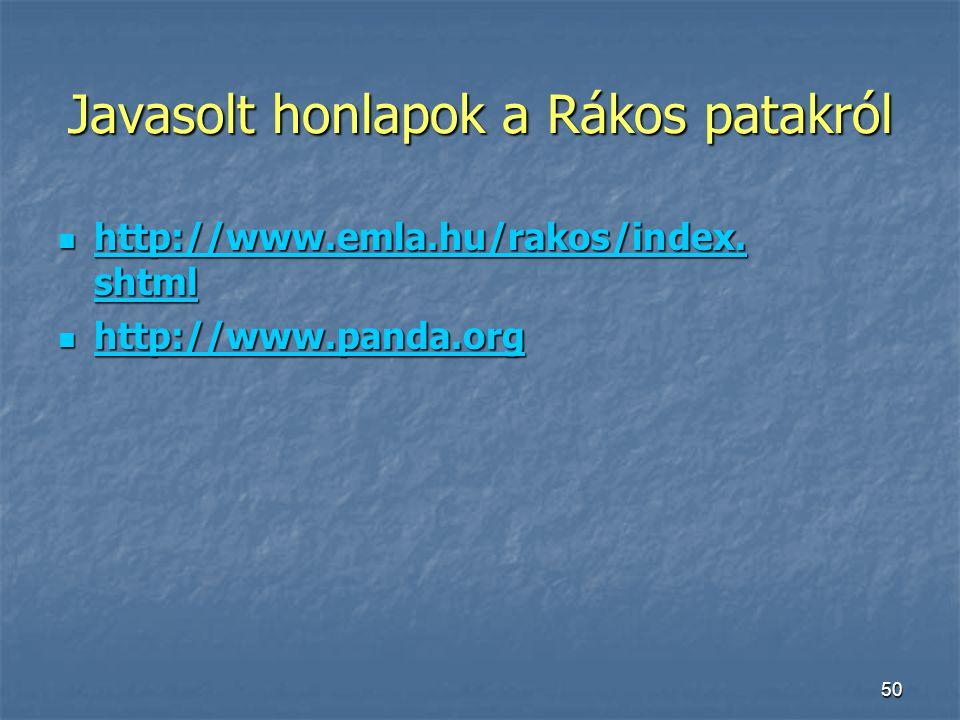 50 Javasolt honlapok a Rákos patakról http://www.emla.hu/rakos/index. shtml http://www.emla.hu/rakos/index. shtml http://www.emla.hu/rakos/index. shtm